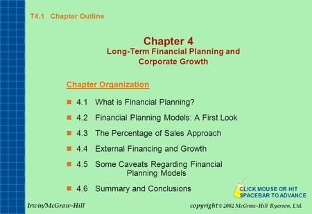 T4.1 Chapter Outline Chapter 4 Long-Term Financial Planning and Corporate Growth Chapter Organization 4.1What is Financial Planning? 4.2Financial Planning.