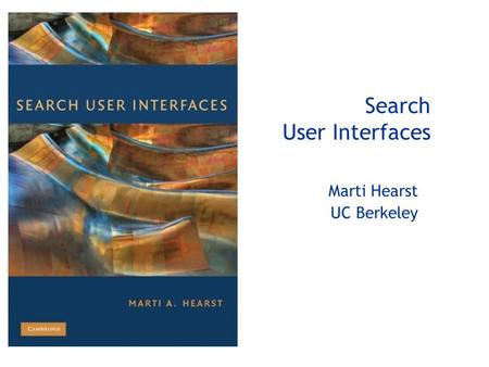 Search User Interfaces Marti Hearst UC Berkeley. 2 Chapter Structure  1: Design of Search Interfaces  2: Evaluation of Search Interfaces  3: Models.