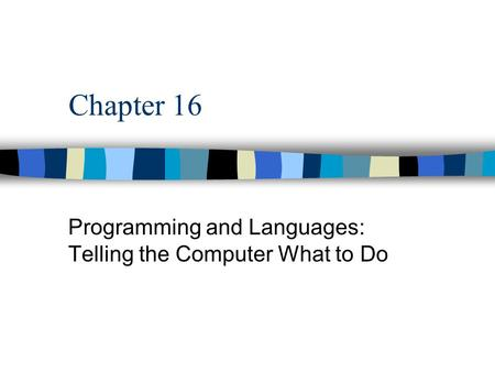 Chapter 16 Programming and Languages: Telling the Computer What to Do.