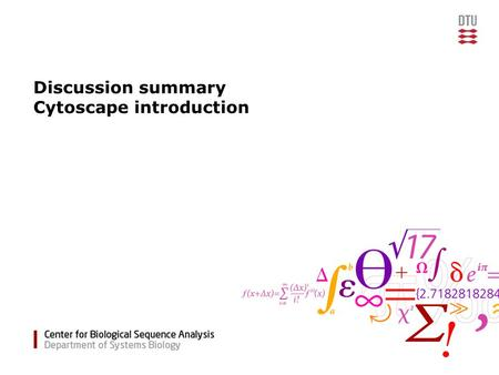 Discussion summary Cytoscape introduction. 27803::Systems Biology2CBS, Department of Systems Biology.