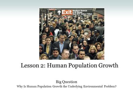 Lesson 2: Human Population Growth Big Question Why Is Human Population Growth the Underlying Environmental Problem?