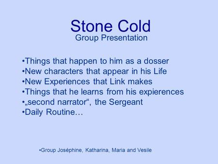 Stone Cold Group Presentation Things that happen to him as a dosser New characters that appear in his Life New Experiences that Link makes Things that.
