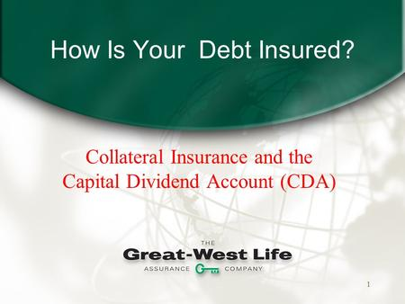 1 How Is Your Debt Insured? Collateral Insurance and the Capital Dividend Account (CDA)