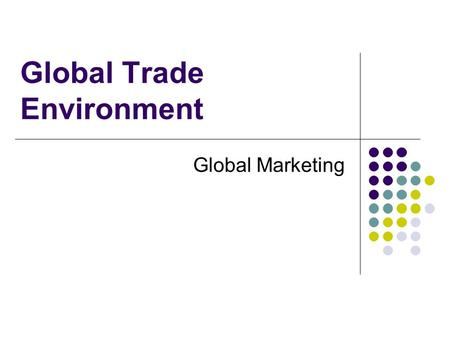 Global Trade Environment Global Marketing. Global Financial System Exchange rate = the price of a currency in terms of another currency 1. Gold standard.