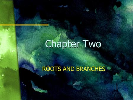 Chapter Two ROOTS AND BRANCHES.