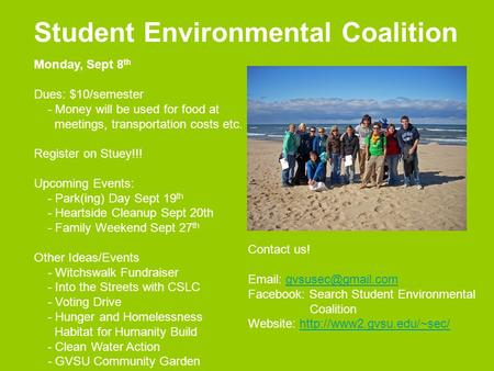 Student Environmental Coalition Monday, Sept 8 th Dues: $10/semester - Money will be used for food at meetings, transportation costs etc. Register on Stuey!!!