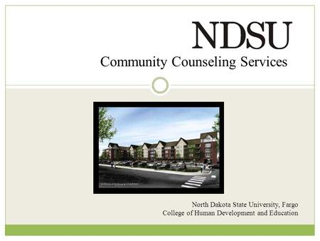 Community Counseling Services North Dakota State University, Fargo College of Human Development and Education.
