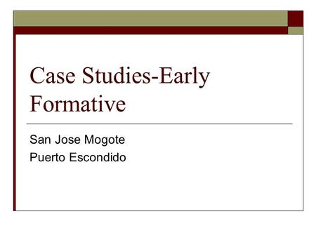 Case Studies-Early Formative