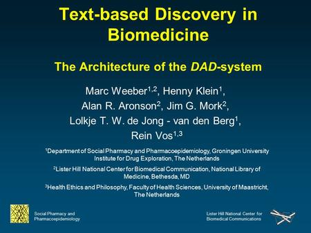 Social Pharmacy and Pharmacoepidemiology Lister Hill National Center for Biomedical Communications Text-based Discovery in Biomedicine The Architecture.