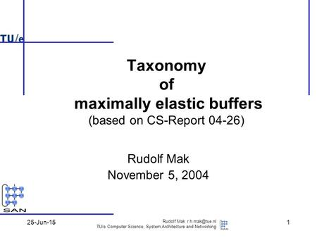 25-Jun-15 Rudolf Mak TU/e <strong>Computer</strong> Science, System Architecture and <strong>Networking</strong> 1 Rudolf Mak November 5, 2004 Taxonomy of maximally elastic.