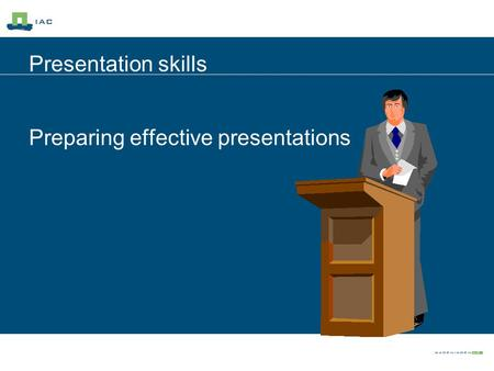Presentation skills Preparing effective presentations.