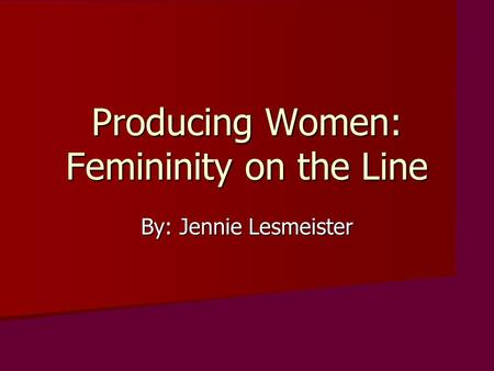 Producing Women: Femininity on the Line