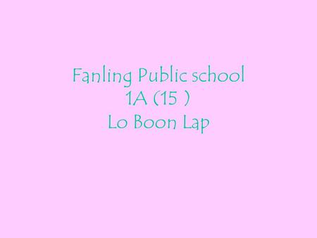 Fanling Public school 1A (15 ) Lo Boon Lap. We celebrate Valentine's Day in February every year.