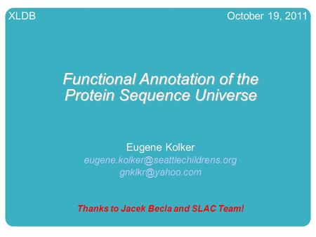 SCRI, Kolker Lab1 XLDB October 19, 2011 Functional Annotation of the Protein Sequence Universe Eugene Kolker