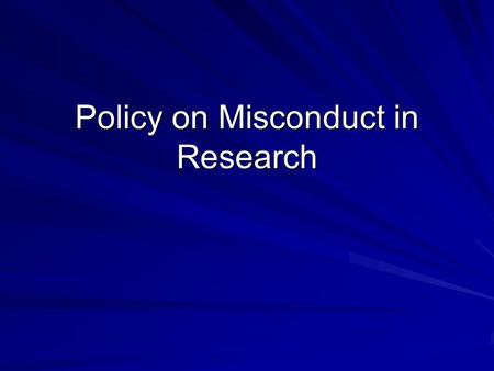 Policy on Misconduct in Research. Why Do We Need It? Misconduct in research has significant impact on university reputation and credibility. It should.