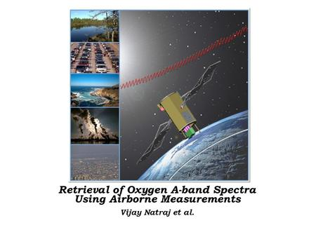 Retrieval of Oxygen A-band Spectra Using Airborne Measurements Vijay Natraj et al.