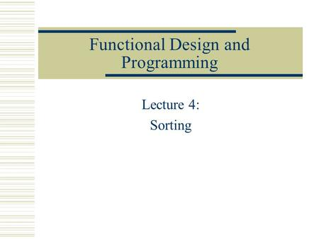Functional Design and Programming Lecture 4: Sorting.