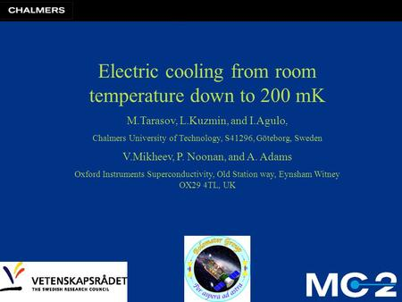 Electric cooling from room temperature down to 200 mK M.Tarasov, L.Kuzmin, and I.Agulo, Chalmers University of Technology, S41296, Göteborg, Sweden V.Mikheev,
