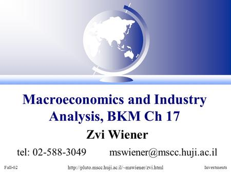 Fall-02  Investments Zvi Wiener tel: 02-588-3049 Macroeconomics and Industry Analysis,