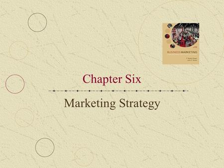 Chapter Six Marketing Strategy. 6-2 LEARNING OBJECTIVES Describe the key elements of a business strategy Understand how to conduct a situational analysis.