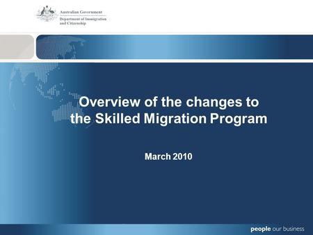 Overview of the changes to the Skilled Migration Program March 2010.