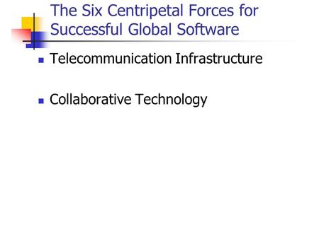 The Six Centripetal Forces for Successful Global Software Telecommunication Infrastructure Collaborative Technology.