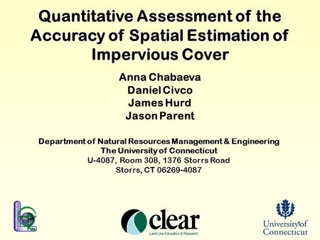 1 Quantitative Assessment of the Accuracy of Spatial Estimation of Impervious Cover Anna Chabaeva Daniel Civco James Hurd Jason Parent Department of Natural.