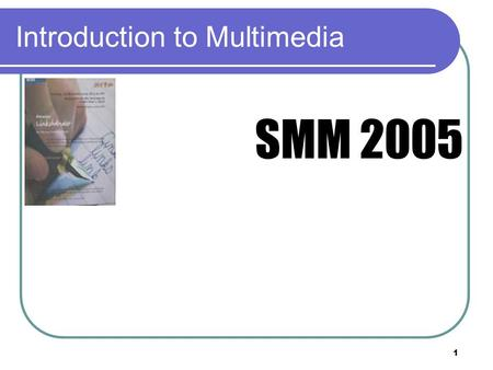1 Introduction to Multimedia SMM 2005. 2 2 Introduction to Multimedia Chapter 8.