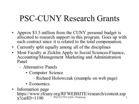 PSC-CUNY 2009 - Weintrop1 PSC-CUNY Research Grants Approx $3.5 million from the CUNY personal budget is allocated to research support in this program.