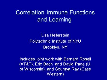 Correlation Immune Functions and Learning Lisa Hellerstein Polytechnic Institute of NYU Brooklyn, NY Includes joint work with Bernard Rosell (AT&T), Eric.