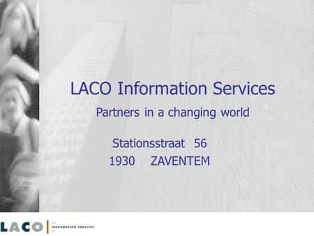 LACO Information Services Partners in a changing world Stationsstraat 56 1930 ZAVENTEM.