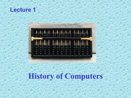 History of Computers Lecture 1. History of Computers Mechanical Computers –Abacus –Jacquard Loom –Player Piano –Difference Engine –Analytical Engine –Hollerith.