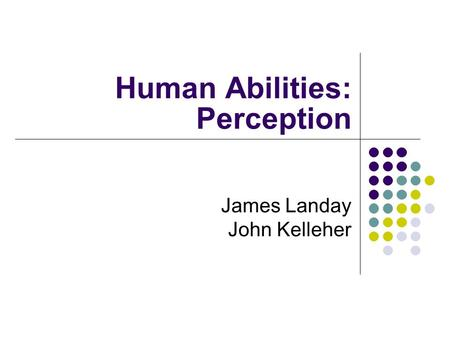 Human Abilities: Perception James Landay John Kelleher.