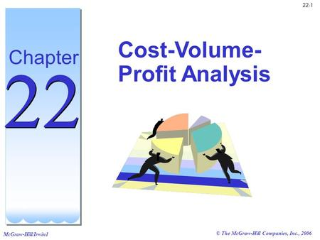 McGraw-Hill/Irwin1 © The McGraw-Hill Companies, Inc., 2006 22-1 Cost-Volume- Profit Analysis Chapter 22.
