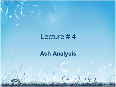 Lecture # 4 Ash Analysis.
