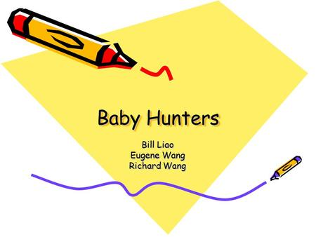 Baby Hunters Bill Liao Eugene Wang Richard Wang. Status Update The aim of this project is to set parent's minds at ease regarding the whereabouts of their.