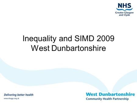 Inequality and SIMD 2009 West Dunbartonshire. SIMD what is it? Snapshot concentrations of multiple deprivation across Scotland Ranking of 6505 Datazones.