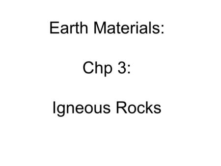 Earth Materials: Chp 3: Igneous Rocks. Convergent Boundary Divergent Boundary.