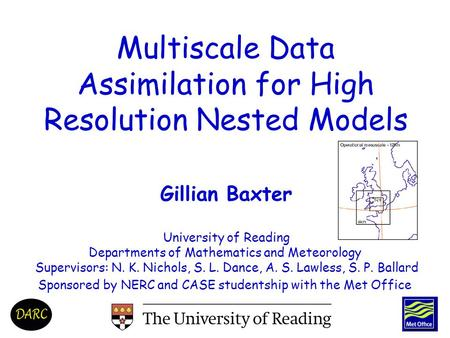 Gillian Baxter University of Reading Departments of Mathematics and Meteorology Supervisors: N. K. Nichols, S. L. Dance, A. S. Lawless, S. P. Ballard Sponsored.
