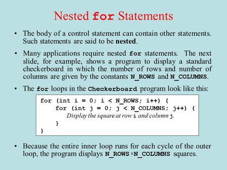 Nested for Statements The body of a control statement can contain other statements. Such statements are said to be nested. Many applications require nested.