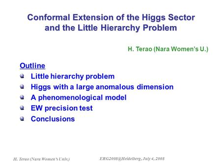 H. Terao (Nara Women's Univ.) July 4, 2008 Outline Little hierarchy problem Higgs with a large anomalous dimension A phenomenological.