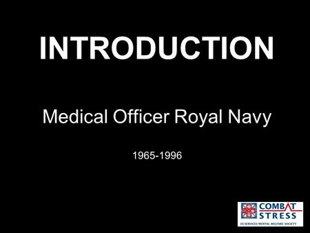 INTRODUCTION Medical Officer Royal Navy 1965-1996.
