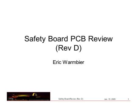 Jan. 15, 2009 1 Safety Board Review (Rev D) Safety Board PCB Review (Rev D) Eric Warmbier.