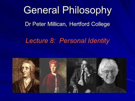 General Philosophy Dr Peter Millican, Hertford College Lecture 8: Personal Identity.