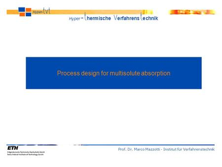 Process design for multisolute absorption Prof. Dr. Marco Mazzotti - Institut für Verfahrenstechnik.