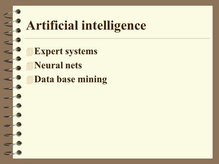 Artificial intelligence 4 Expert systems 4 Neural nets 4 Data base mining.