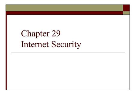 Chapter 29 Internet Security