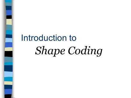 Introduction to Shape Coding. Outline Introduction Shape Coding Approaches –Block-based methods CAE, Modified MMR, ….. –Contour-based methods Chain code,