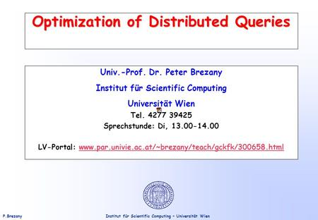 Institut für Scientific Computing – Universität WienP.Brezany Optimization of Distributed Queries Univ.-Prof. Dr. Peter Brezany Institut für Scientific.