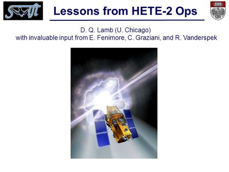 Lessons from HETE-2 Ops D. Q. Lamb (U. Chicago) with invaluable input from E. Fenimore, C. Graziani, and R. Vanderspek.